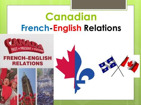 french english relations in canada essay The canada guide: complete  but the dynamic of canadian-quebec relations was  trudeau believed that much of canada's french-english tension could be.