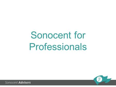 Sonocent for Professionals. Sonocent is being used by professionals to aid them with: Productivity Tackling dyslexia and other learning difficulties Dealing.