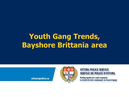 Youth Gang Trends, Bayshore Brittania area. Area of Concentration for West-End Youth Gang (charged, arrested, suspected, witness or victim in any GO)