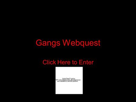 Gangs Webquest Click Here to Enter Introduction Red Dragons, Decepticons, Latin Kings, Crips, Bloods... The names of youth gangs have become notorious.