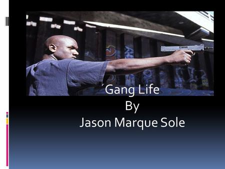 Gang Life By Jason Marque Sole. Four factors are primary in the formation of juvenile gangs (William Gladden Foundation, 1992)  *First, youth experience.