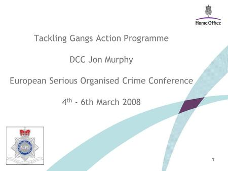 Tackling Gangs Action Programme DCC Jon Murphy European Serious Organised Crime Conference 4 th - 6th March 2008 1.