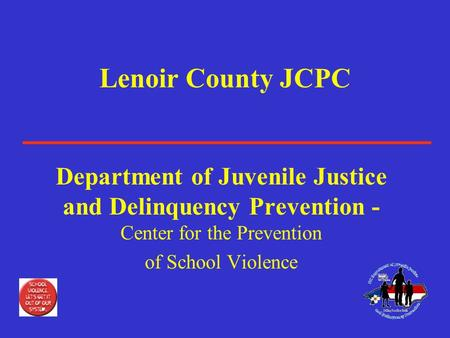 Lenoir County JCPC Department of Juvenile Justice and Delinquency Prevention - Center for the Prevention of School Violence.