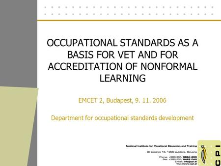 OCCUPATIONAL STANDARDS AS A BASIS FOR VET AND FOR ACCREDITATION OF NONFORMAL LEARNING EMCET 2, Budapest, 9. 11. 2006 Department for occupational standards.