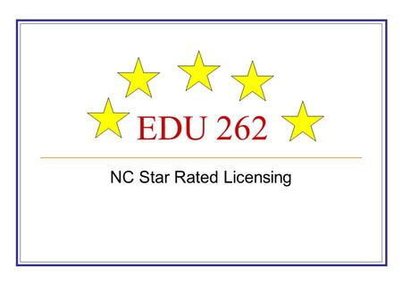 EDU 262 NC Star Rated Licensing. History In September 2000, the Division issued star rated licenses to all eligible Child Care Centers and Family Child.