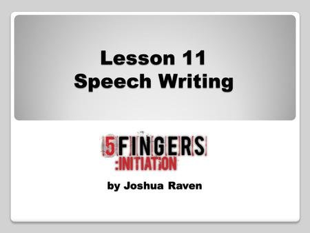 By Joshua Raven Lesson 11 Speech Writing. What makes a great speech? Clear voice Good eye contact Open body language Organised points Rhetorical devices.