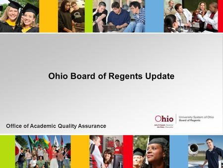 Ohio Board of Regents Update Office of Academic Quality Assurance.