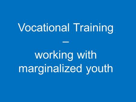 Vocational Training – working with marginalized youth.