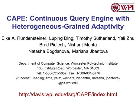 CAPE: Continuous Query Engine with Heterogeneous-Grained Adaptivity Elke A. Rundensteiner, Luping Ding, Timothy Sutherland, Yali Zhu Brad Pielech, Nishant.