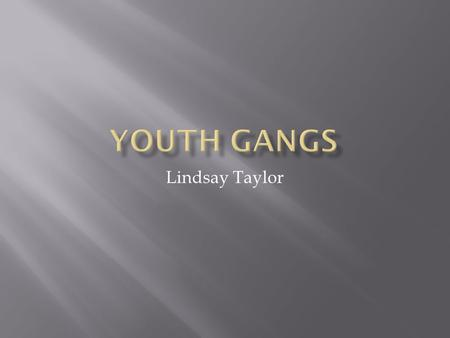 Lindsay Taylor.  The authors found that youth gang members tried to validate their gang membership due to the desire for protection. However, it was.