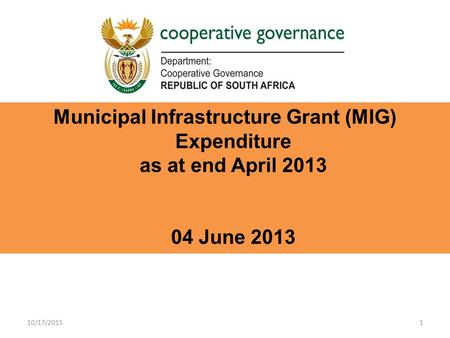 1 Municipal Infrastructure Grant (MIG) Expenditure as at end April 2013 04 June 2013 10/17/2015.