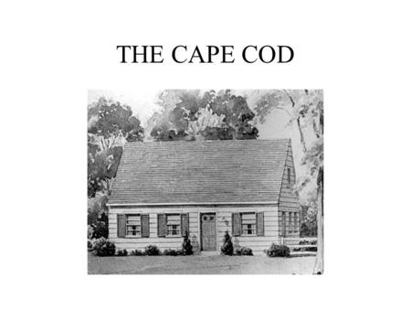 "THE CAPE COD. Originated in Colonial New England - 17th century Became popular again around the 1940's and 1950's The term ""Cape Cod"" was coined in the."