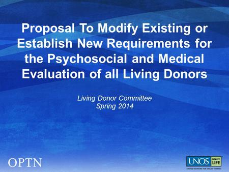 Proposal To Modify Existing or Establish New Requirements for the Psychosocial and Medical Evaluation of all Living Donors Living Donor Committee Spring.