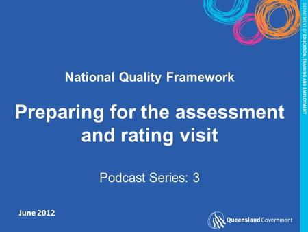 June 2012 National Quality Framework Preparing for the assessment and rating visit Podcast Series: 3.