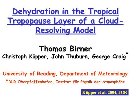 Dehydration in the Tropical Tropopause Layer of a Cloud- Resolving Model University of Reading, Department of Meteorology * DLR Oberpfaffenhofen, Institut.