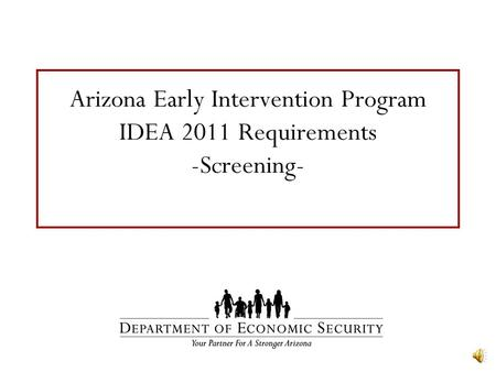 Arizona Early Intervention Program IDEA 2011 Requirements -Screening-