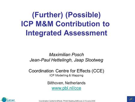 Coordination Centre for Effects, TFIAM Meeting, Bilthoven, 8-10 June 2009 (Further) (Possible) ICP M&M Contribution to Integrated Assessment Maximilian.