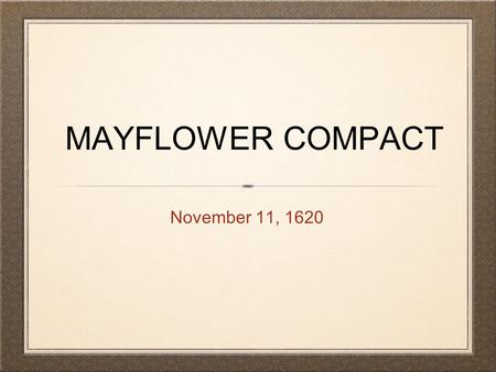 MAYFLOWER COMPACT November 11, 1620.