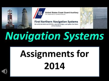 "Navigation Systems Assignments for 2014 2014 ""TOP"" Priority ""Verify"" 1/3 of the PATONs in each patrol area. These aids will be scheduled and will list."