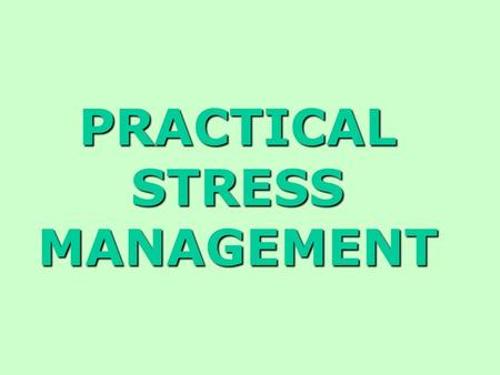 PRACTICAL STRESS MANAGEMENT. + + EMPLOYER'S ROLES: 1Identify significant hazards (dust in our example) 2Remove or control/reduce significant risks (e.g.