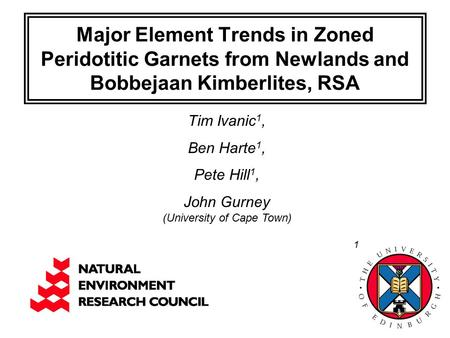 Major Element Trends in Zoned Peridotitic Garnets from Newlands and Bobbejaan Kimberlites, RSA Tim Ivanic 1, Ben Harte 1, Pete Hill 1, John Gurney (University.
