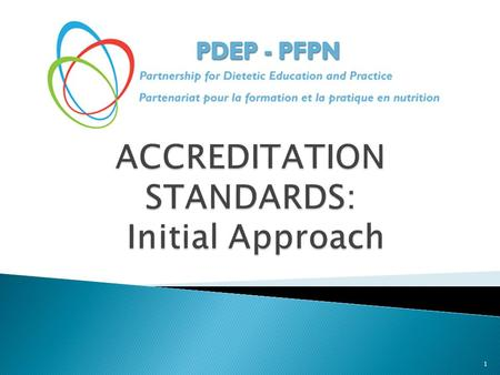 1.  Accreditation: ◦ Purpose ◦ Guiding Principles  Accreditation Standards Development Working Group ◦ Members ◦ Goals  Proposed Framework for Standards.