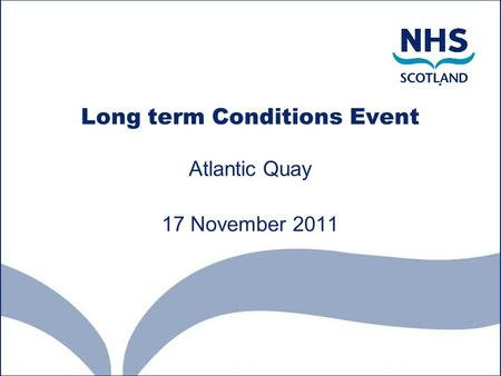 Long term Conditions Event Atlantic Quay 17 November 2011.