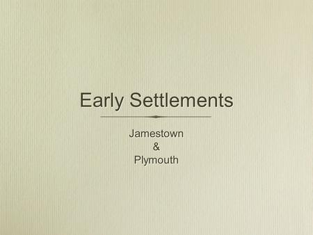 Early Settlements Jamestown & Plymouth Jamestown & Plymouth.