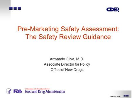 1Presentation Name Pre-Marketing Safety Assessment: The Safety Review Guidance Armando Oliva, M.D. Associate Director for Policy Office of New Drugs.