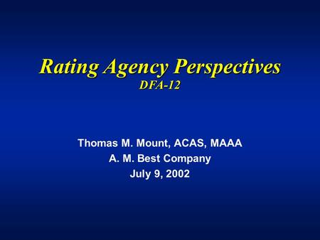 Thomas M. Mount, ACAS, MAAA A. M. Best Company July 9, 2002 Rating Agency Perspectives DFA-12.