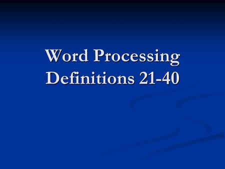 Word Processing Definitions 21-40. Indent to move text horizontally away from the left or right margin, setting it apart from surrounding text.