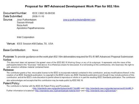 Proposal for IMT-Advanced Development Work Plan for 802.16m Document Number: IEEE C802.16-08/030 Date Submitted: 2008-11-10 Source: Jose Puthenkulam