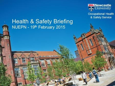 Health & Safety Briefing NUEPN - 19 th February 2015 Occupational Health & Safety Service.