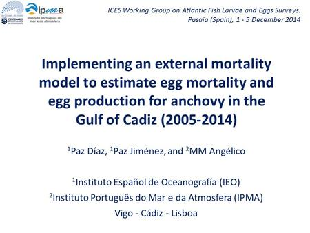 Implementing an external mortality model to estimate egg mortality and egg production for anchovy in the Gulf of Cadiz (2005-2014) ICES Working Group on.
