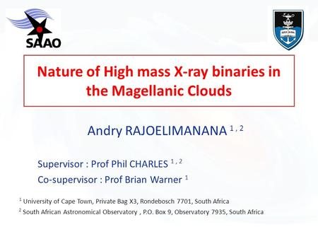 Nature of High mass X-ray binaries in the Magellanic Clouds Andry RAJOELIMANANA 1, 2 ‏ Supervisor : Prof Phil CHARLES 1, 2 Co-supervisor : Prof Brian Warner.