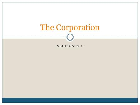 SECTION 8-2 The Corporation. What is a corporation? A corporation is a business organization that operates as a legal entity that is separate from its.