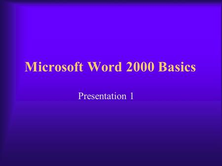 Microsoft Word 2000 Basics Presentation 1 Microsoft Word 2000 A full-featured word processing program that allows you to create and revise professional.