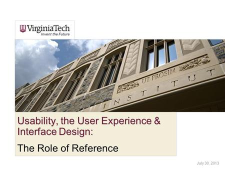 Usability, the User Experience & Interface Design: The Role of Reference July 30, 2013.