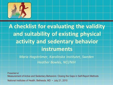 A checklist for evaluating the validity and suitability of existing physical activity and sedentary behavior instruments Maria Hagströmer, Karolinska Institutet,