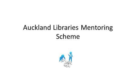 Auckland Libraries Mentoring Scheme. Purpose Why we did it – Skills, knowledge, expertise – Previous experience – Learning and support What it is – Transmission.