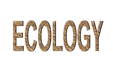 Ecology: the study of the interactions of living things with each other and their physical environment.