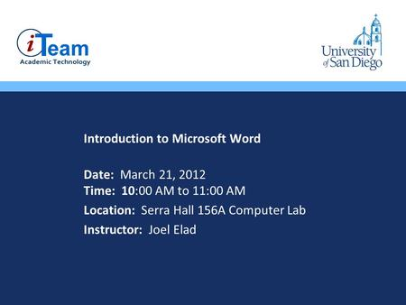 Introduction to Microsoft Word Date: March 21, 2012 Time: 10:00 AM to 11:00 AM Location: Serra Hall 156A Computer Lab Instructor: Joel Elad.