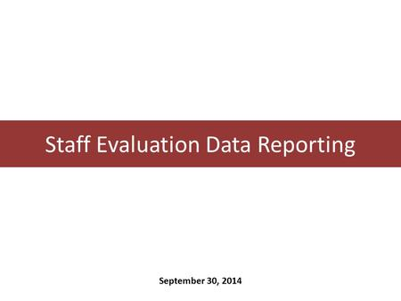 Staff Evaluation Data Reporting September 30, 2014.