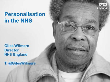 Personalisation in the NHS Giles Wilmore Director NHS England