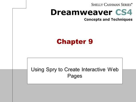 Dreamweaver CS4 Concepts and Techniques Chapter 9 Using Spry to Create Interactive Web Pages.