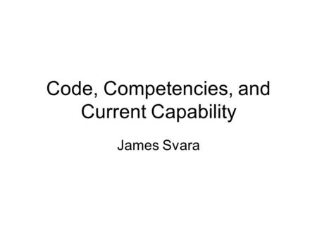 Code, Competencies, and Current Capability James Svara.