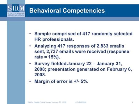 ©SHRM 2008SHRM Weekly Online Survey: January 22, 20081 Behavioral Competencies Sample comprised of 417 randomly selected HR professionals. Analyzing 417.