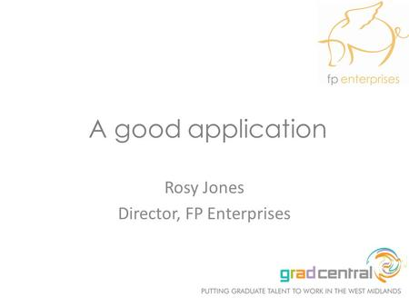 A good application Rosy Jones Director, FP Enterprises.