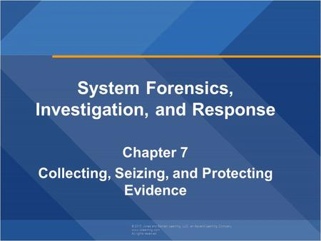 © 2013 Jones and Bartlett Learning, LLC, an Ascend Learning Company www.jblearning.com All rights reserved. System Forensics, Investigation, and Response.