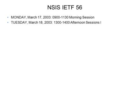 NSIS IETF 56 MONDAY, March 17, 2003: 0900-1130 Morning Session TUESDAY, March 18, 2003: 1300-1400 Afternoon Sessions I.